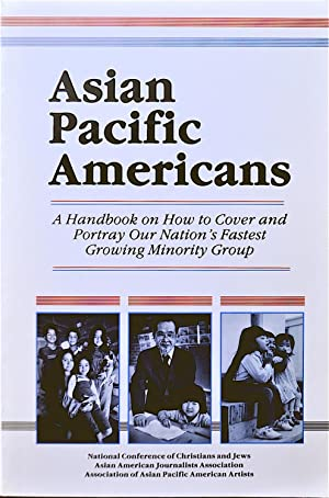 Asian Pacific Americans - A Handbook of How to Cover and Portray Our Nation's Fastest Growing Min...
