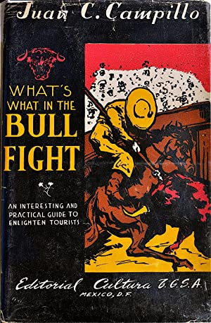 What's What in the Bull Fight: An Interesting and Practical Guide, Explaining Clearly and Briefly...