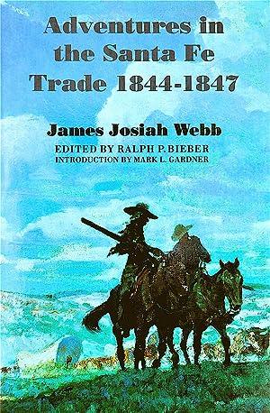 Adventures in the Santa Fe Trade 1844-1847: Webb, James Josiah