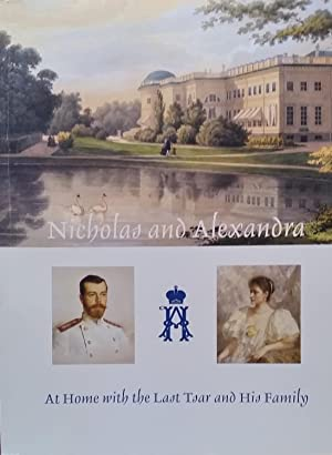 Nicholas and Alexandra: At Home with the Last Tsar and His Family Treasures from the Alexander Pa...