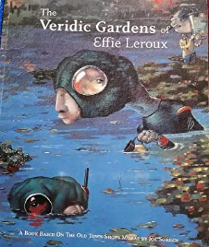The Veridic Gardens of Effie Leroux: A Book Based on the Old Town Shops Mural By Joe Sorren
