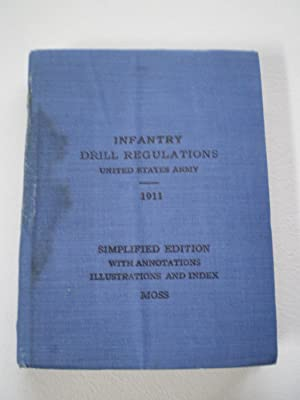 INFANTRY DRILL REGULATIONS, UNITED STATES ARMY 1911,: Moss,Colonel Jas. A