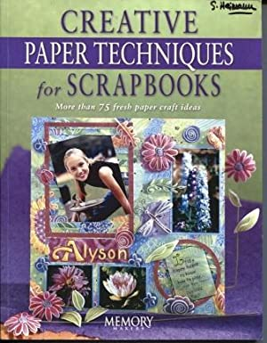 Creative Paper Techniques for Scrapbooks: More Than 75 Fresh Paper Craft Ideas