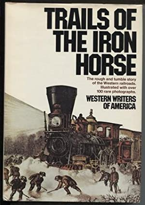 Trails of the Iron Horse: An Informal History by the Western Writers of America