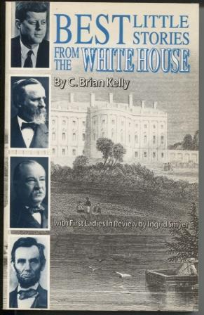 Best Little Stories from the White House,: Kelly, C. Brian