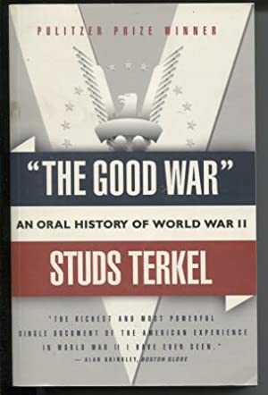 "the good war by studs terkel essays Millions of studs terkel fans have come to know the prizewinning oral historian through his landmark books—""the good war"", hard times, working, will the circle be unbroken, and many others."