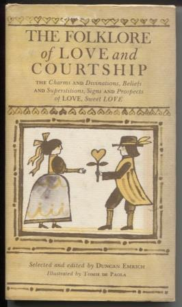 The folklore of love and courtship; The charms and divinations, superstitions and beliefs, signs ...