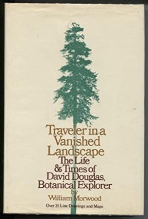 Traveler in a vanished landscape; The life and times of David Douglas