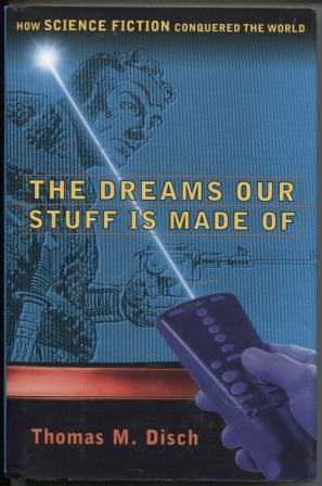 The DREAMS OUR STUFF IS MADE OF HOW SCIENCE FICTION CONQUERED THE WORLD: Disch, Thomas M.