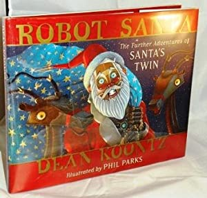 Robot Santa: the Further Adventures of Santa's: Koontz, Dean R.