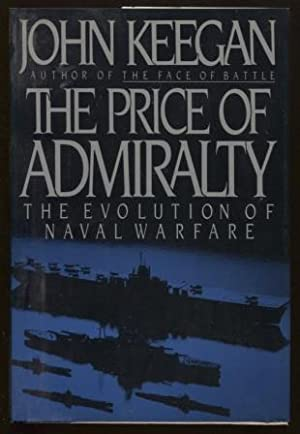 The Price of Admiralty The Evolution of Naval Warfare