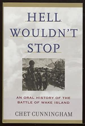 Hell Wouldn't Stop ; An Oral History of the Battle of Wake Island An Oral History of the Battle o...