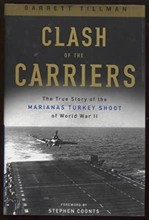 Clash of the Carriers ; The True Story of the Marianas Turkey Shoot of World War II The True Stor...