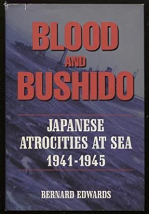 Blood and Bushido ; Japanese Atrocities at Sea 1941-1945 Japanese Atrocities at Sea 1941-1945