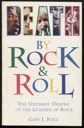 Death by Rock 'N' Roll ; The Untimely Deaths of the Legends of Rock The Untimely Deaths of the Le...