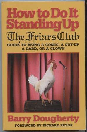 How to Do It Standing Up: The Friars Club Guide to being a comic, a cut-up a card, or a clown.