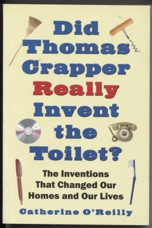 Did Thomas Crapper Really Invent the Toilet?: O'Reilly, Catherine