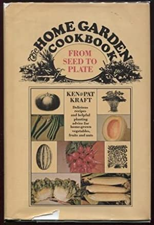 The Home Garden Cookbook, from Seed to Plate