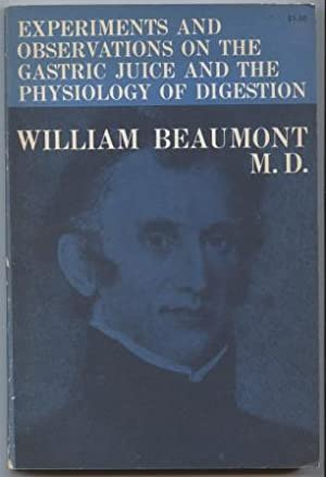 Experiments and Observations on the Gastric Juice: Beaumont, William