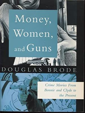 Money, Women and Guns ; Crime Movies from Bonnie and Clyde to the Present Crime Movies from Bonni...