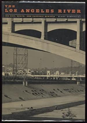 The Los Angeles River ; Its Life, Death, and Possible Rebirth Creating the North American Landsca...