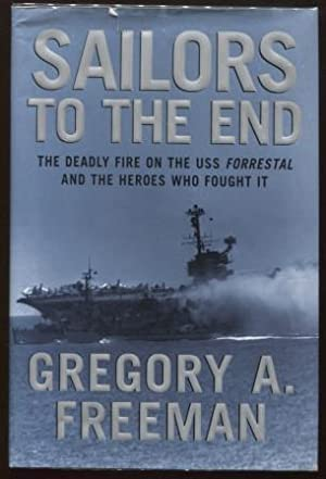 Sailors to the End ; The Deadly Fire on the USS Forrestal and the Heroes Who Fought It The Deadly...