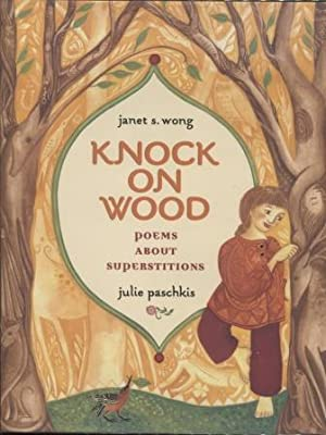 Knock on Wood ; Poems About Superstitions: Wong, Janet S.