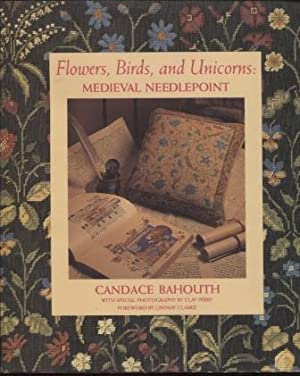 Flowers, Birds, and Unicorns ; Medieval Needlepoint Medieval Needlepoint