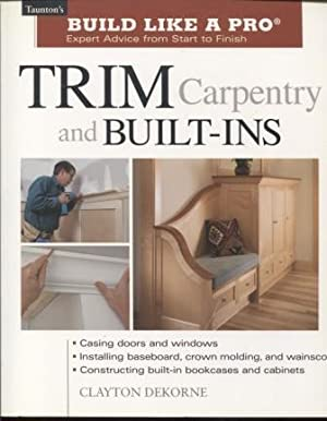 Trim Carpentry and Built-Ins ; Taunton's BLP: Expert Advice from Start to Finish Taunton's Build ...