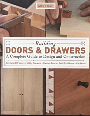 Building Doors & Drawers ; A Complete Guide to Design and Construction A Complete Guide to Design...