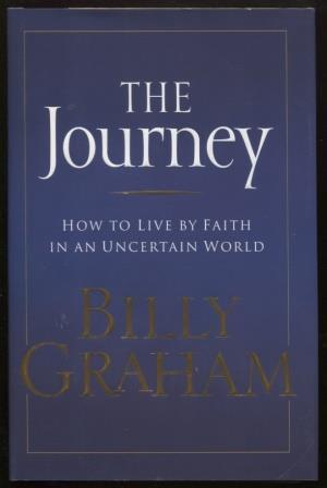 The Journey ; How to live by Faith in an Uncertain World How to live by Faith in an Uncertain World