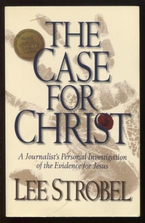 The Case for Christ ; A Journalist's Personal Investigation of the Evidence for Jesus A Journalis...