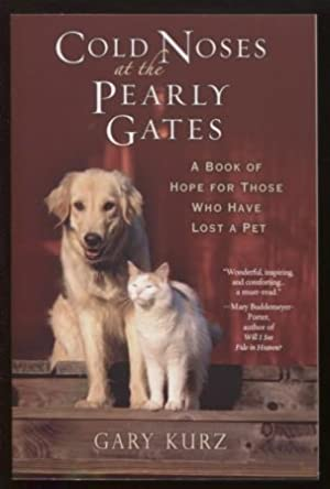 Cold Noses At The Pearly Gates ; A Book of Hope for Those Who Have Lost a Pet A Book of Hope for ...