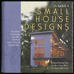 Big Book of Small House Designs : 75 Award-Winning Plans for Your Dream House, All 1,250 Square F...