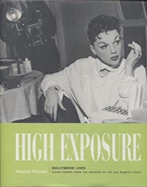 High Exposure ; Hollywood Lives, Found Photos from the Archives of the Los Angeles Times