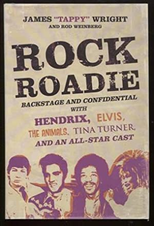 Rock Roadie ; Backstage and Confidential with Hendrix, Elvis, The Animals, Tina Turner, and an Al...