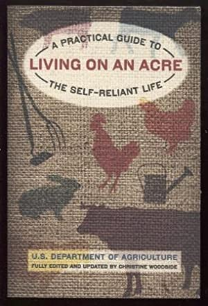 Living on an Acre ; A Practical Guide To The Self-Reliant Life A Practical Guide To The Self-Reli...