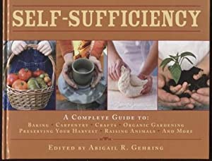 Self-Sufficiency ; A Complete Guide to Baking, Carpentry, Crafts, Organic Gardening, Preserving Y...
