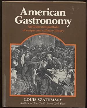 American Gastronomy : An Illustrated Portfolio of Recipes and Culinary History An Illustrated Por...