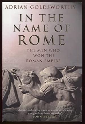 In the Name of Rome ; The Men Who Won the Roman Empire The Men Who Won the Roman Empire