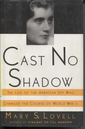 Cast No Shadow : the Life of Betty Pack, the American Spy Who Changed the Course of World War II