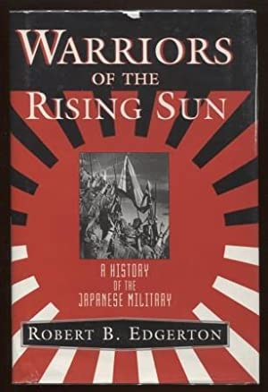 Warriors of the Rising Sun ; A History of the Japanese Military A History of the Japanese Military