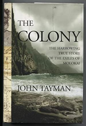 The Colony The Harrowing True Story of the Exiles of Molokai
