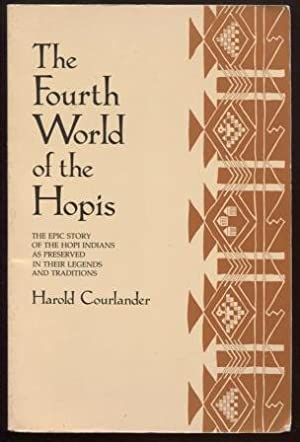 The Fourth World of the Hopis ; The Epic Story of the Hopi Indians As Preserved in Their Legends ...