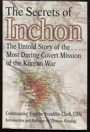 The Secrets of Inchon ; The Untold Story of the Most Daring Covert Mission of the Korean War The ...