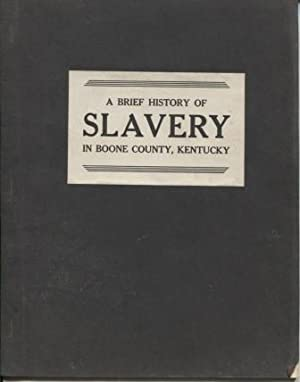 A Brief History of Slavery in Boone County, Kentucky : A paper read before a meeting of the Boone...