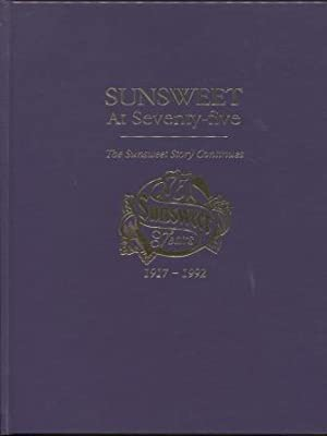 Sunsweet at Seventy-five : The Sunsweet story continues : a history of Sunsweet Growers Inc. upon...