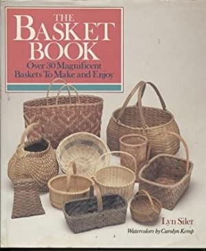 The Basket Book: over 30 Magnificent Baskets: Siler, Lyn