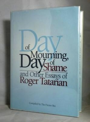 Day of Mourning, Day of Shame & Other Essays of Roger Tatarian: Compiled by the Fresno Bee