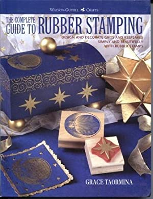 The Complete Guide to Rubber Stamping Design and Decorate Gifts and Keepsakes